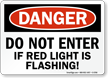 Don't Enter If Red Light Flashing Sign
