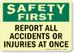 Safety First: Report All Accidents, Injuries Sign
