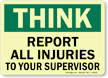 Think: Report Injuries To Your Supervisor Sign