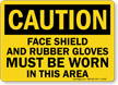 Must Wear Face Shield Rubber Gloves Sign