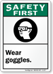 Safety First (ANSI): Wear Goggles (graphic) Sign