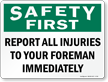 Safety First Report All Injuries To Foreman Sign