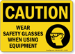 Caution Wear Safety Glasses Using Equipment Sign