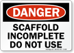 Danger Sign: Scaffold Incomplete Do Not Use