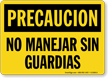 Precaucion No Manejar Sin Guardias Spanish Sign