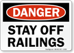 Stay Off Railings OSHA Danger Sign