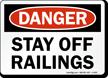 Stay Off Railings OSHA Danger Sign