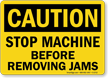 Caution: Stop Machine Before Removing Jams
