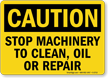 Stop Machinery To Clean, Oil, Repair Sign