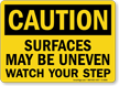 Surfaces May Be Uneven OSHA Caution Sign