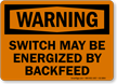 Switch May Be Energized By Backfeed OSHA Warning Sign