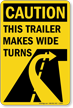 Caution, This Trailer Makes Wide Turns Sign