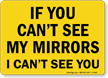 If You Can't See My Mirrors Sign