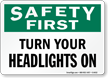 Turn Your Headlights On Sign