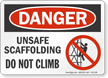 Unsafe Scaffolding No Not Climb OSHA Danger Sign