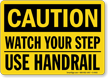 Caution Watch Step Use Handrail Sign