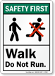 Walk, Do Not Run Safety First Sign