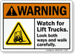 Watch For Lift Trucks ANSI Warning Sign