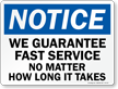 We Guarantee Fast Service Notice Sign
