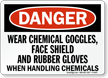 Danger: Wear Chemical Goggles, Face Shield Sign