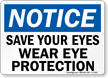 Notice Save Eyes Wear Eye Protection Sign