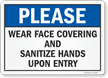 Wear Face Covering and Sanitize Hands Upon Entry Sign