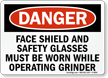 Wear Face Shield, Safety Glasses Operating Grinder Sign