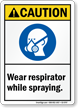 Wear Respirator While Spraying ANSI Sign
