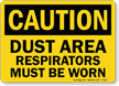 Caution Dust Area Respirators Must Worn Sign