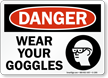 Danger Wear Your Goggles Sign