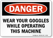 Wear Goggles While Operating Machine Danger Sign