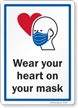 Wear Your Heart On Your Mask Face Covering Sign