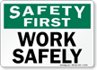 Work Safely Sign