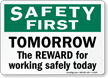 Tomorrow The Reward For Working Safely Today Sign