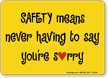 Safety Means Never Saying Sorry Sign