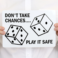 Don't Take Chances, Play It Safe Slogan Sign