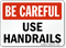 Be Careful Use Handrails Sign