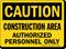 Caution Construction Authorized Personnel Sign