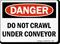 Do Not Crawl Under Conveyor OSHA Danger Sign