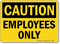 OSHA Caution Employees Only Sign