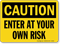 Enter At Your Own Risk OSHA Caution Sign
