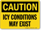 Icy Conditions May Exist OSHA Caution Sign