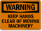 Warning Keep Hands Clear Machinery Sign