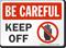 Keep Off Be Careful Sign