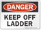 Keep Off Ladder OSHA Danger Sign