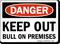 Danger Keep Out Bull On Premises Sign