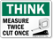 Measure Twice Cut Once Think Safety Sign