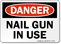 Nail Gun In Use OSHA Danger Sign