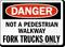 Danger Not A Pedestrian Walkway Sign