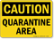 Caution Quarantine Area Sign